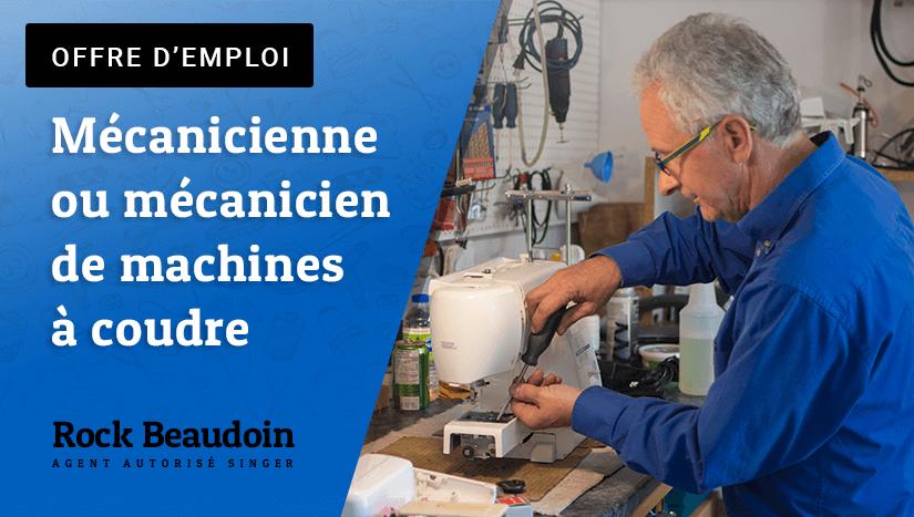 Offre d'emploi : Mécanicien de machines à coudre - Rock Beaudoin.com